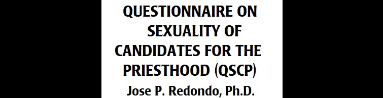 QUESTIONNAIRE ON SEXUALITY OF CANDIDATES FOR THE PRIESTHOOD (QSCP) by Jose P. Redondo, PhD